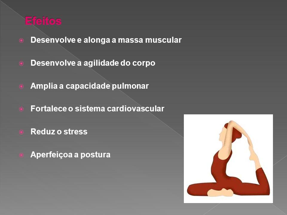 Desenvolve e alonga a massa muscular Desenvolve a agilidade do corpo Amplia a capacidade pulmonar Fortalece o sistema cardiovascular Reduz o stress Ap
