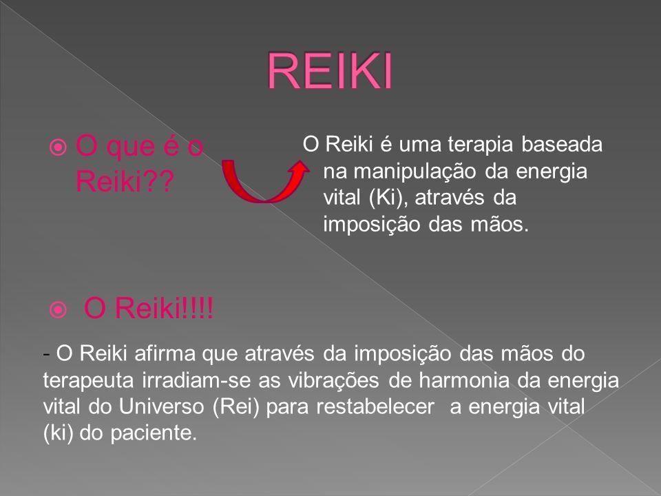 O que é o Reiki?? O Reiki!!!! O Reiki é uma terapia baseada na manipulação da energia vital (Ki), através da imposição das mãos. - O Reiki afirma que