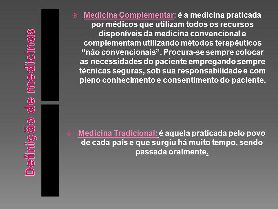 Medicina Complementar: é a medicina praticada por médicos que utilizam todos os recursos disponíveis da medicina convencional e complementam utilizand