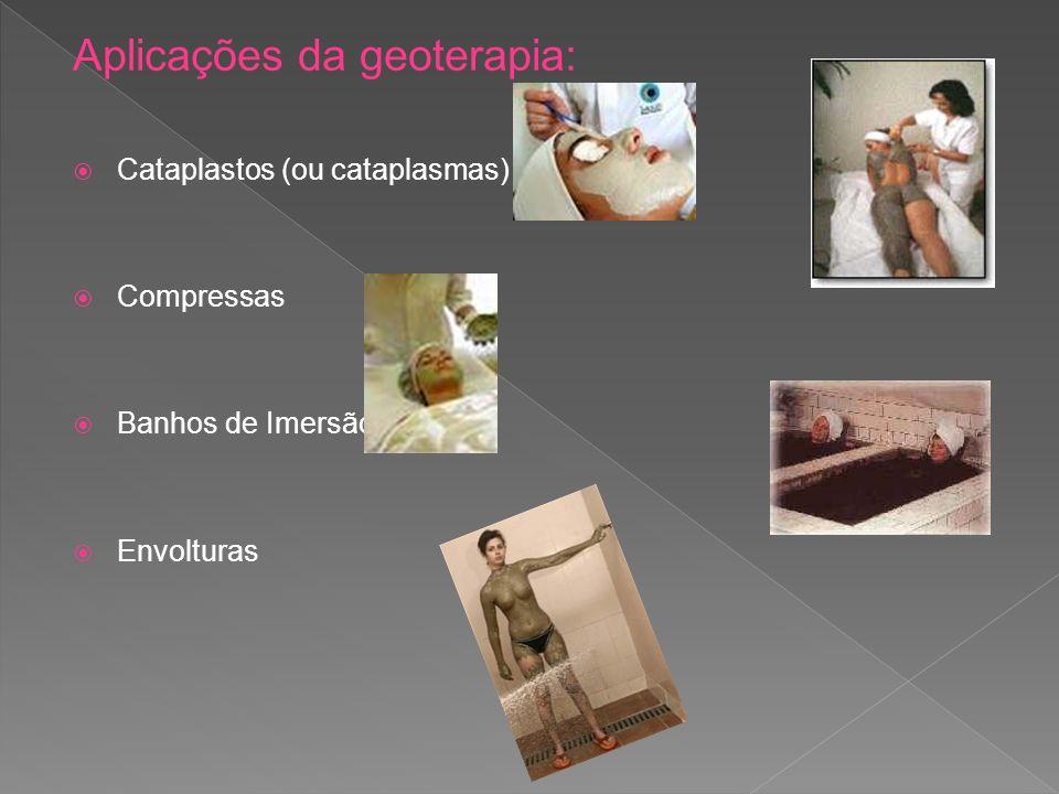 Aplicações da geoterapia: Cataplastos (ou cataplasmas) Compressas Banhos de Imersão Envolturas