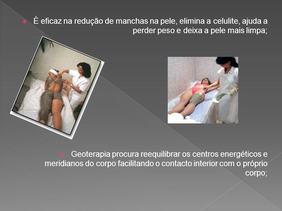 È eficaz na redução de manchas na pele, elimina a celulite, ajuda a perder peso e deixa a pele mais limpa; Geoterapia procura reequilibrar os centros