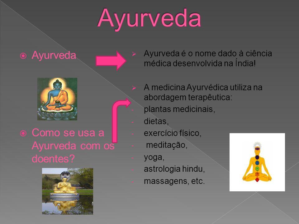 Ayurveda Como se usa a Ayurveda com os doentes? Ayurveda é o nome dado à ciência médica desenvolvida na Índia! A medicina Ayurvédica utiliza na aborda