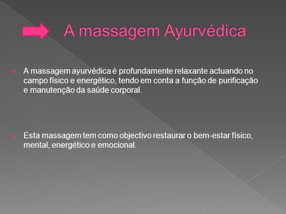 A massagem ayurvédica é profundamente relaxante actuando no campo físico e energético, tendo em conta a função de purificação e manutenção da saúde co