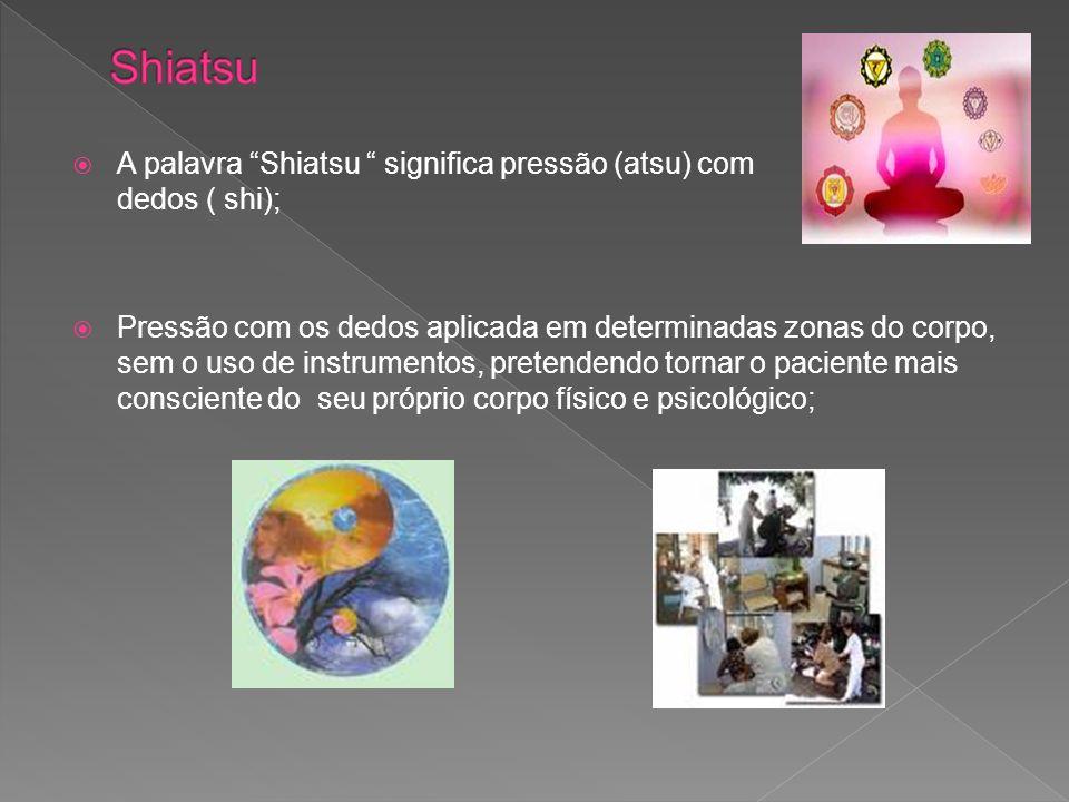 A palavra Shiatsu significa pressão (atsu) com os dedos ( shi); Pressão com os dedos aplicada em determinadas zonas do corpo, sem o uso de instrumento