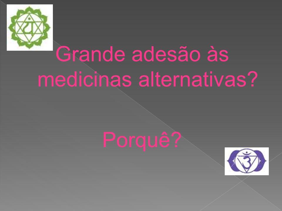 Grande adesão às medicinas alternativas? Porquê?