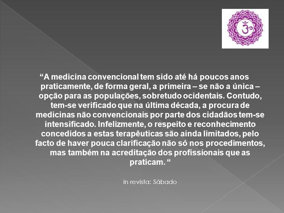 A medicina convencional tem sido até há poucos anos praticamente, de forma geral, a primeira – se não a única – opção para as populações, sobretudo oc