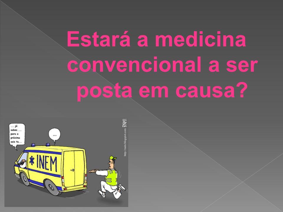 Estará a medicina convencional a ser posta em causa?