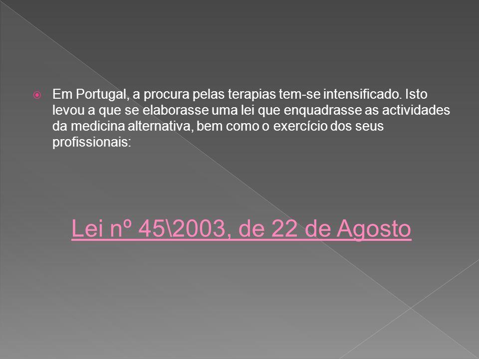 Em Portugal, a procura pelas terapias tem-se intensificado. Isto levou a que se elaborasse uma lei que enquadrasse as actividades da medicina alternat