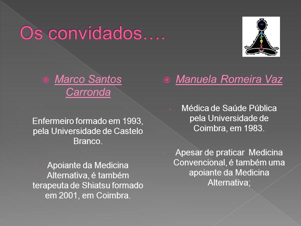 Marco Santos Carronda - Enfermeiro formado em 1993, pela Universidade de Castelo Branco. - Apoiante da Medicina Alternativa, é também terapeuta de Shi