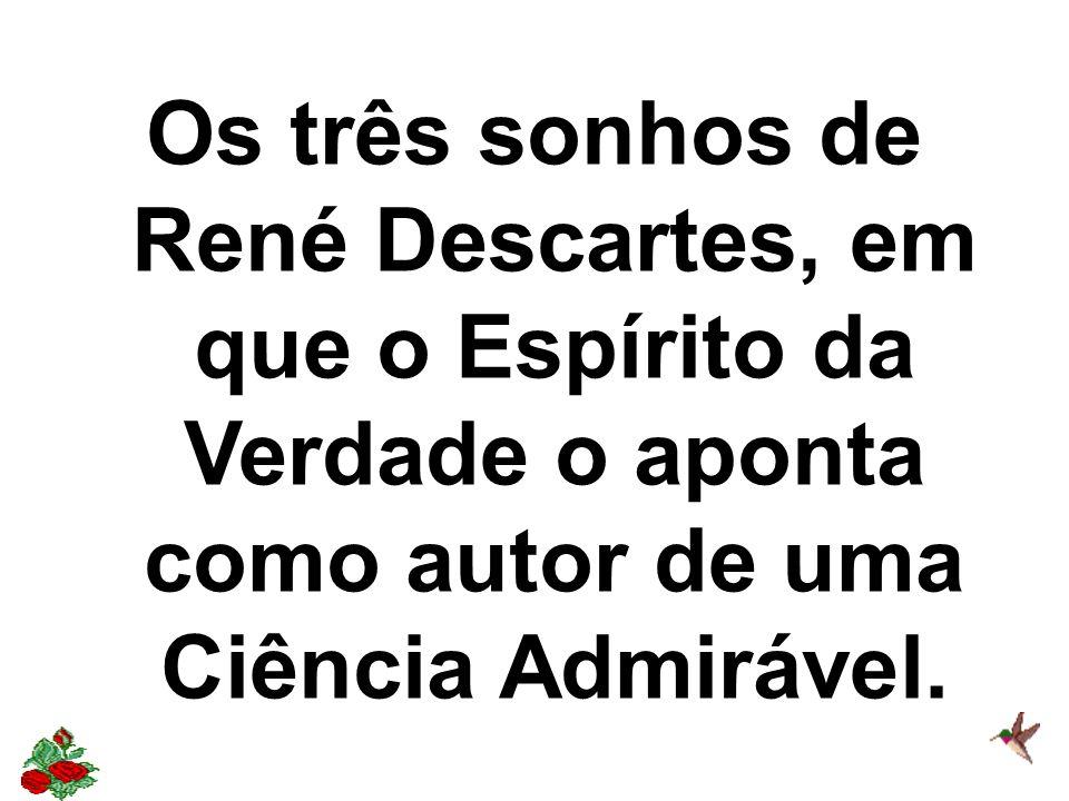 Os três sonhos de René Descartes, em que o Espírito da Verdade o aponta como autor de uma Ciência Admirável.
