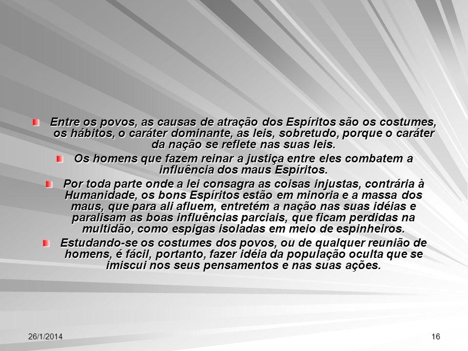 26/1/201416 Entre os povos, as causas de atração dos Espíritos são os costumes, os hábitos, o caráter dominante, as leis, sobretudo, porque o caráter
