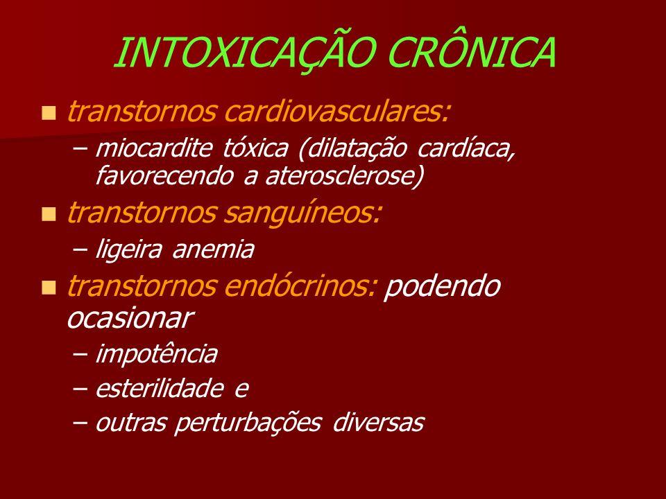 INTOXICAÇÃO CRÔNICA transtornos cardiovasculares: –miocardite tóxica (dilatação cardíaca, favorecendo a aterosclerose) transtornos sanguíneos: –ligeira anemia transtornos endócrinos: podendo ocasionar –impotência –esterilidade e –outras perturbações diversas