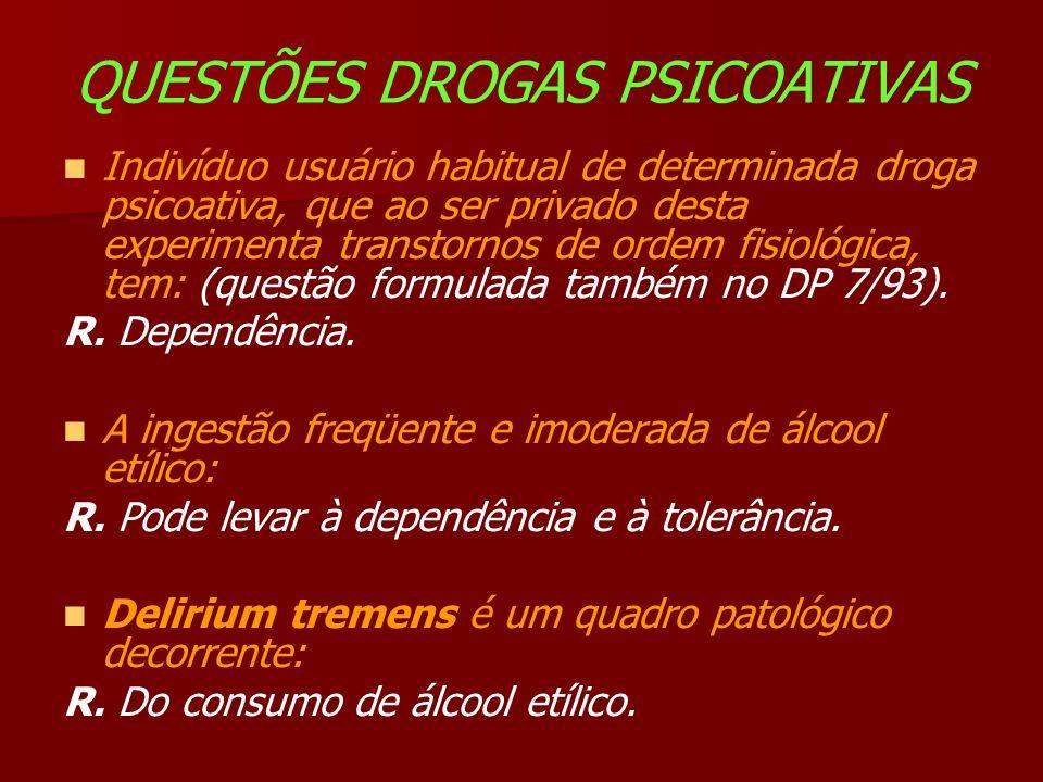QUESTÕES DROGAS PSICOATIVAS Indivíduo usuário habitual de determinada droga psicoativa, que ao ser privado desta experimenta transtornos de ordem fisiológica, tem: (questão formulada também no DP 7/93).