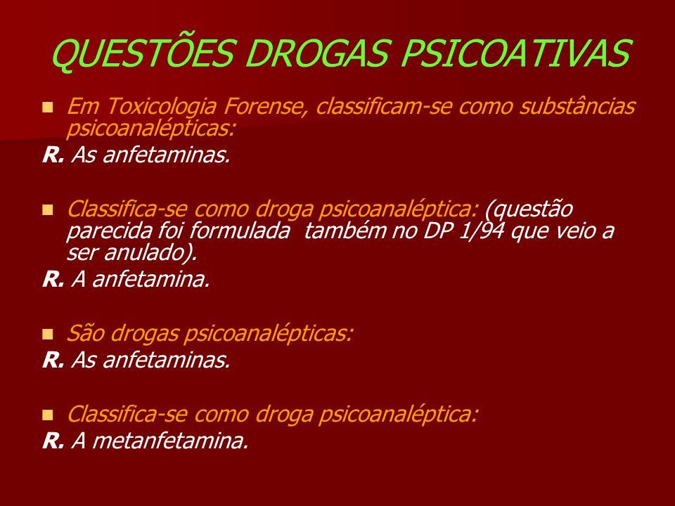 QUESTÕES DROGAS PSICOATIVAS Em Toxicologia Forense, classificam-se como substâncias psicoanalépticas: R.