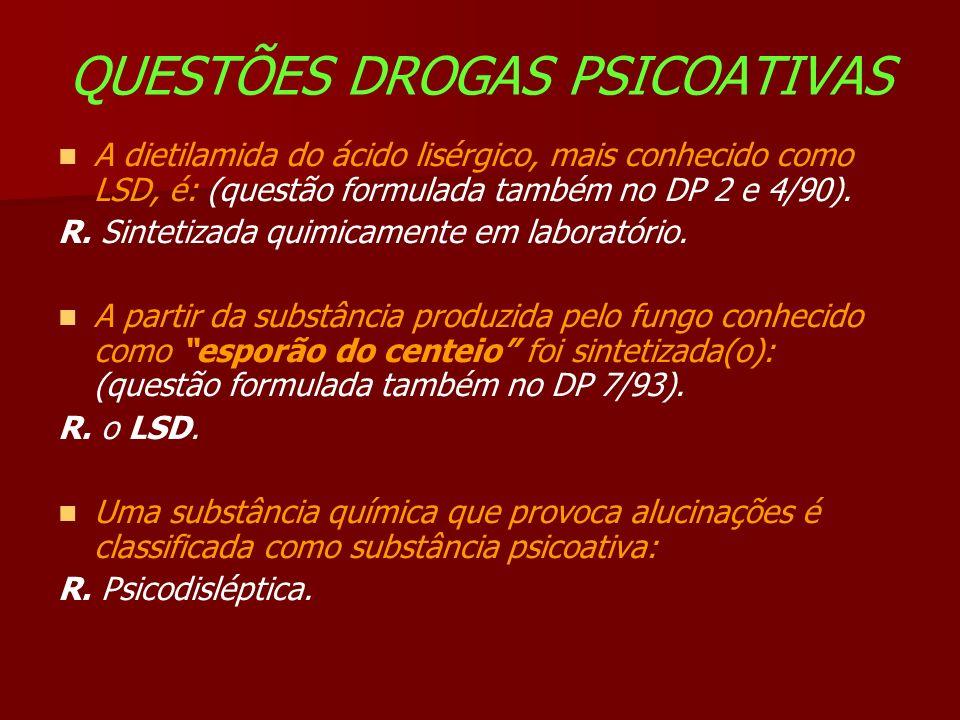 QUESTÕES DROGAS PSICOATIVAS A dietilamida do ácido lisérgico, mais conhecido como LSD, é: (questão formulada também no DP 2 e 4/90).