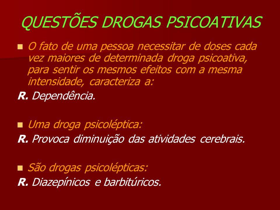 QUESTÕES DROGAS PSICOATIVAS O fato de uma pessoa necessitar de doses cada vez maiores de determinada droga psicoativa, para sentir os mesmos efeitos com a mesma intensidade, caracteriza a: R.