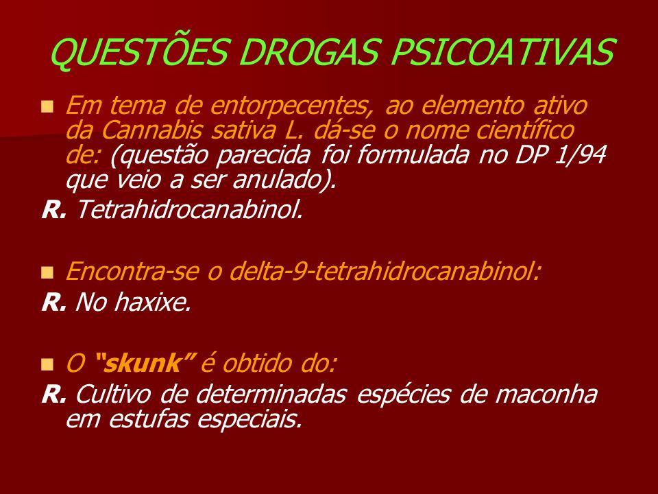 QUESTÕES DROGAS PSICOATIVAS Em tema de entorpecentes, ao elemento ativo da Cannabis sativa L.