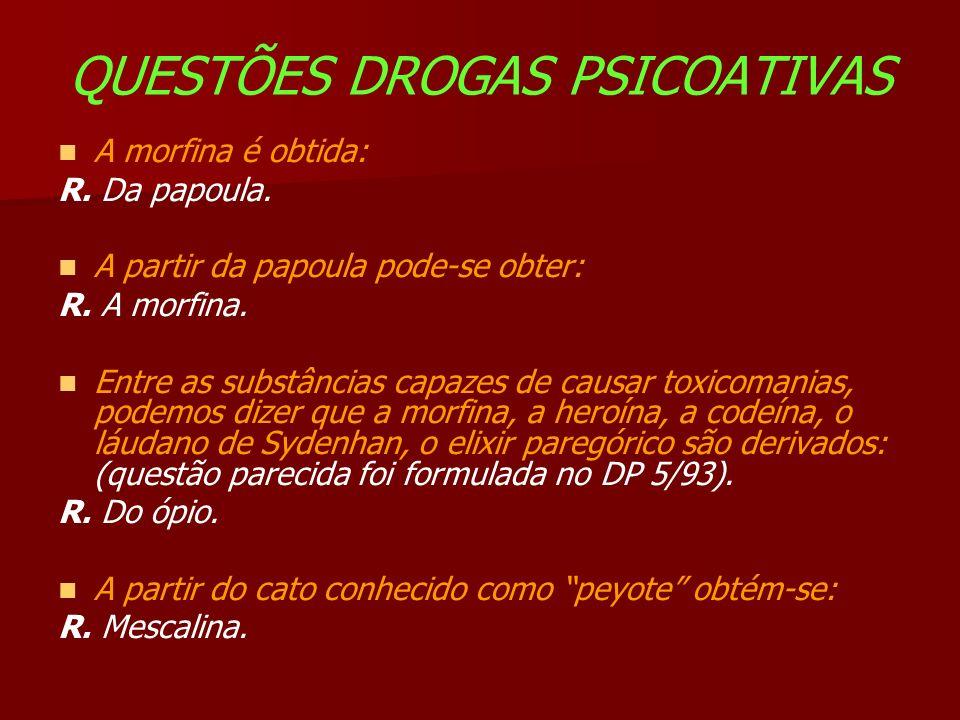 QUESTÕES DROGAS PSICOATIVAS A morfina é obtida: R.