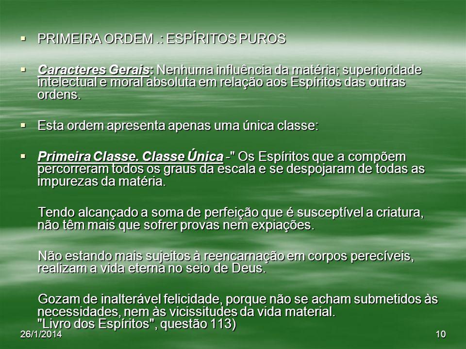 26/1/201410 PRIMEIRA ORDEM.: ESPÍRITOS PUROS PRIMEIRA ORDEM.: ESPÍRITOS PUROS Caracteres Gerais: Nenhuma influência da matéria; superioridade intelect