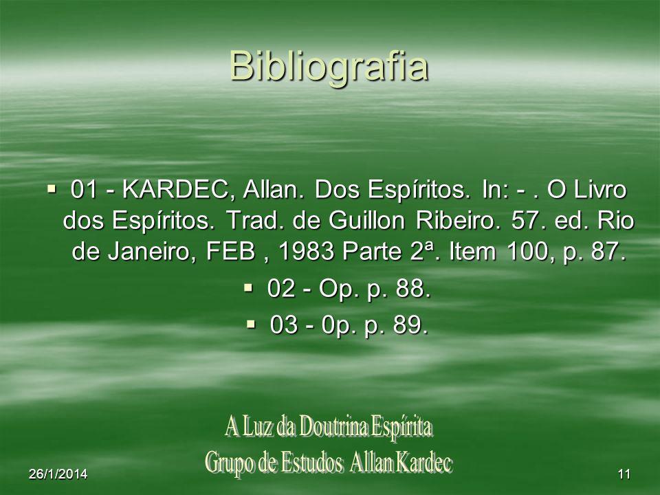 26/1/201411 Bibliografia 01 - KARDEC, Allan. Dos Espíritos. In: -. O Livro dos Espíritos. Trad. de Guillon Ribeiro. 57. ed. Rio de Janeiro, FEB, 1983