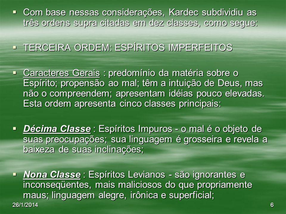 26/1/20146 Com base nessas considerações, Kardec subdividiu as três ordens supra citadas em dez classes, como segue: Com base nessas considerações, Ka