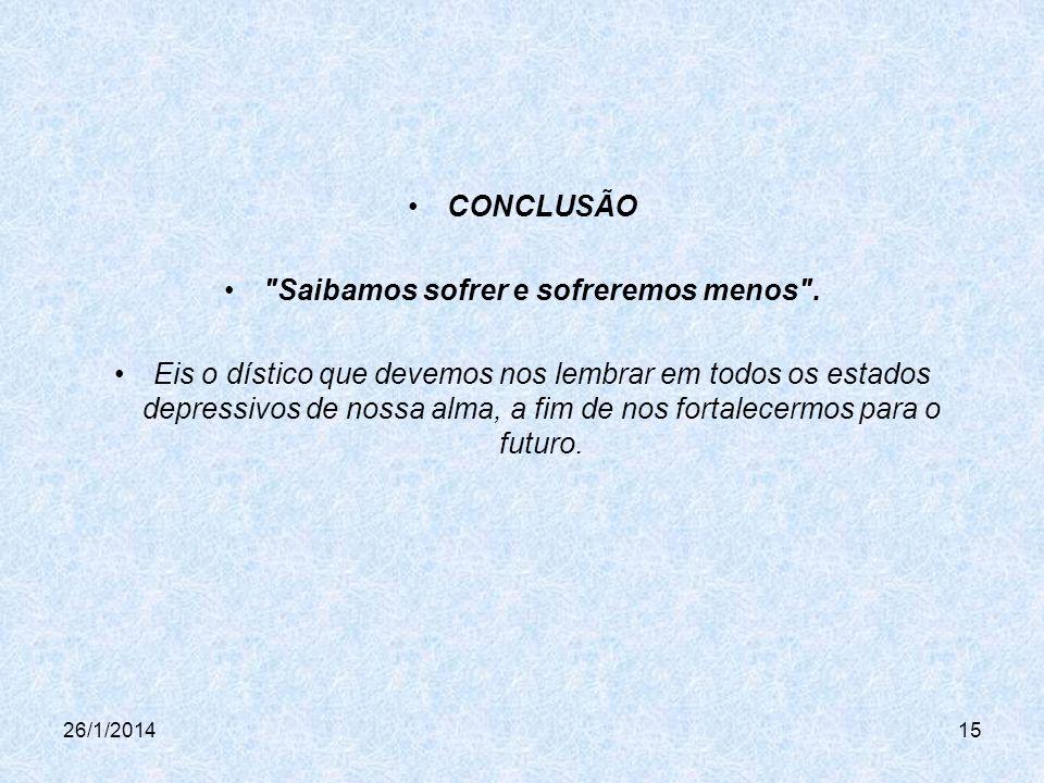 26/1/201415 CONCLUSÃO Saibamos sofrer e sofreremos menos .