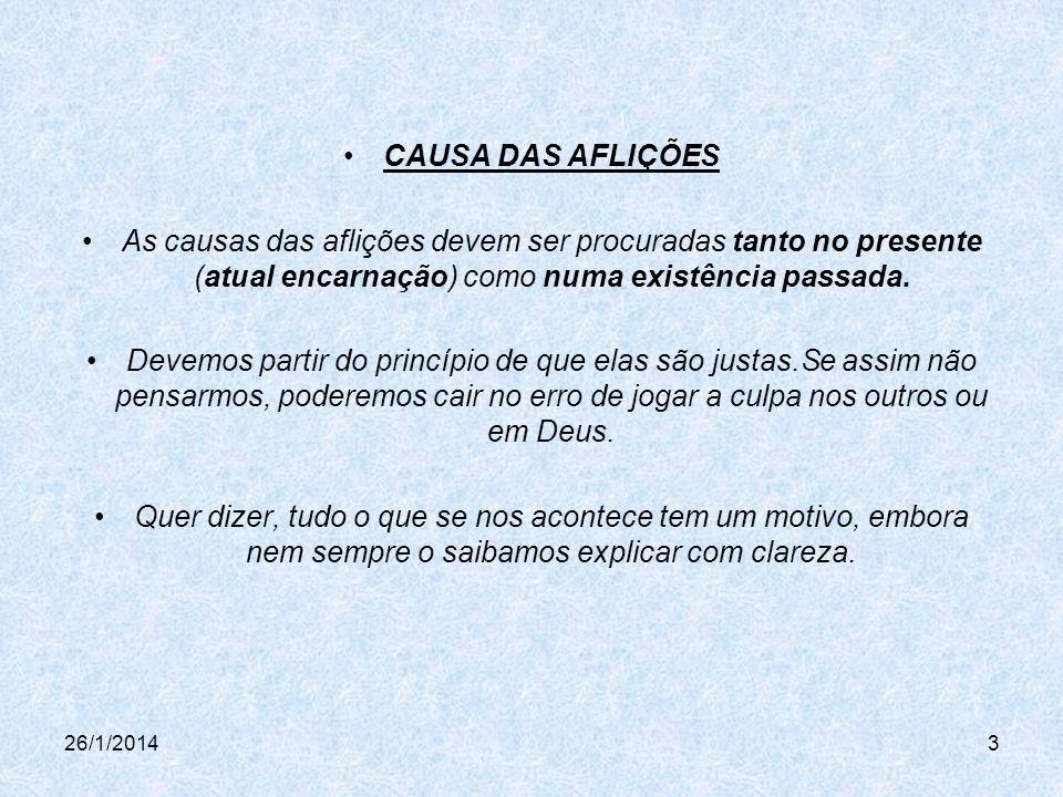 26/1/20143 CAUSA DAS AFLIÇÕES As causas das aflições devem ser procuradas tanto no presente (atual encarnação) como numa existência passada.