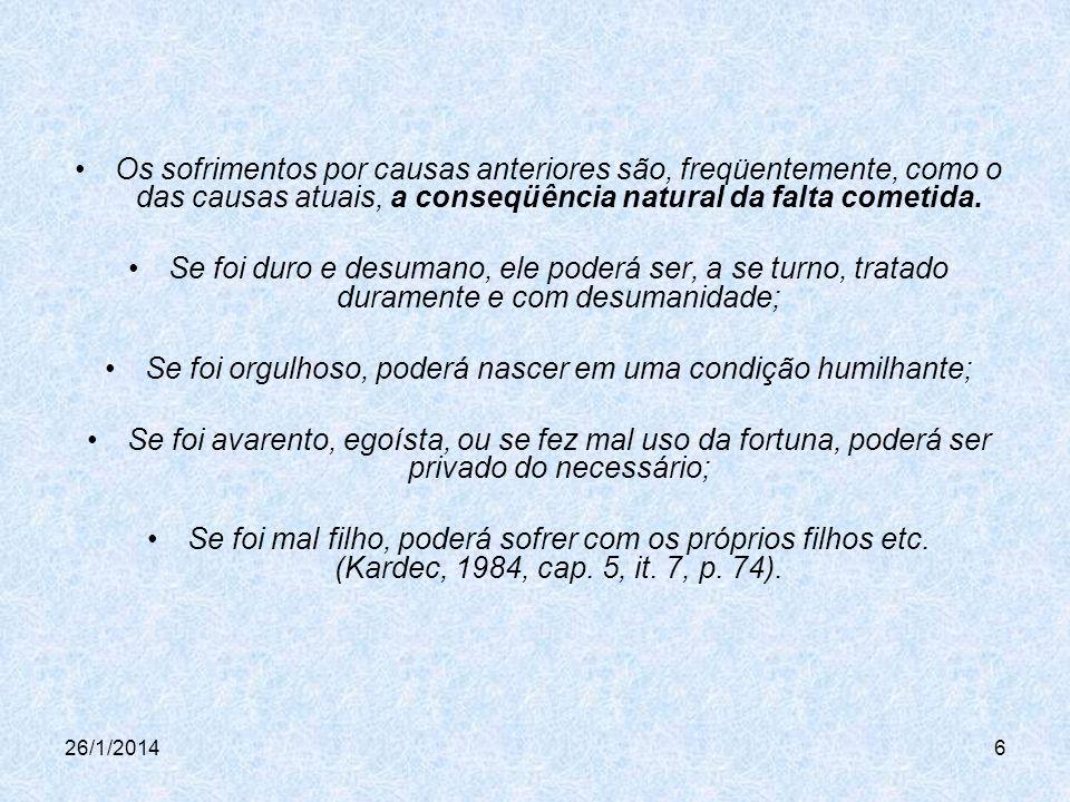 26/1/20147 FATOS GERADORES DE DOR E SOFRIMENTO Suicídio e loucura Cujas causas estão no descontentamento com relação à vida.