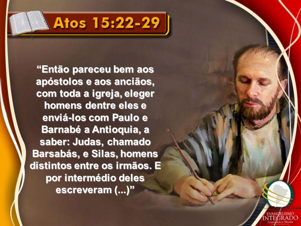 Então pareceu bem aos apóstolos e aos anciãos, com toda a igreja, eleger homens dentre eles e enviá-los com Paulo e Barnabé a Antioquia, a saber: Juda