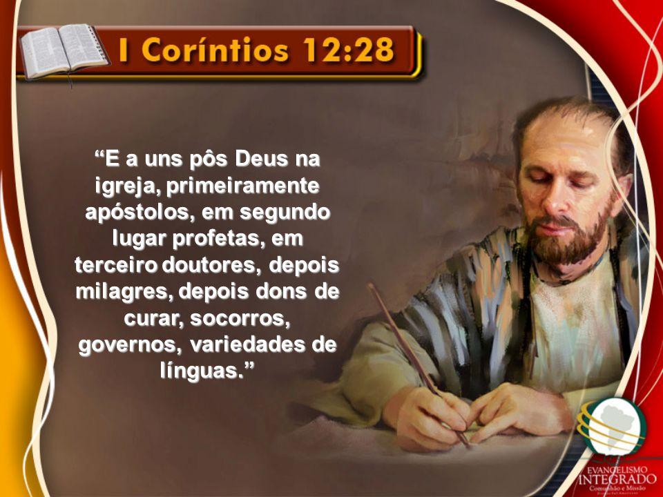 E a uns pôs Deus na igreja, primeiramente apóstolos, em segundo lugar profetas, em terceiro doutores, depois milagres, depois dons de curar, socorros,