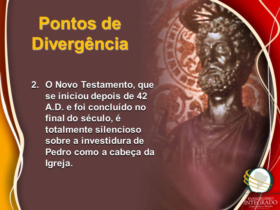 Pontos de Divergência 2.O Novo Testamento, que se iniciou depois de 42 A.D. e foi concluído no final do século, é totalmente silencioso sobre a invest