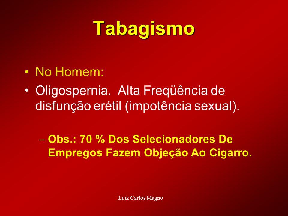 No Homem: Oligospernia. Alta Freqüência de disfunção erétil (impotência sexual). –Obs.: 70 % Dos Selecionadores De Empregos Fazem Objeção Ao Cigarro.