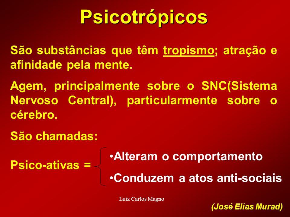 Psicotrópicos São substâncias que têm tropismo; atração e afinidade pela mente. Agem, principalmente sobre o SNC(Sistema Nervoso Central), particularm