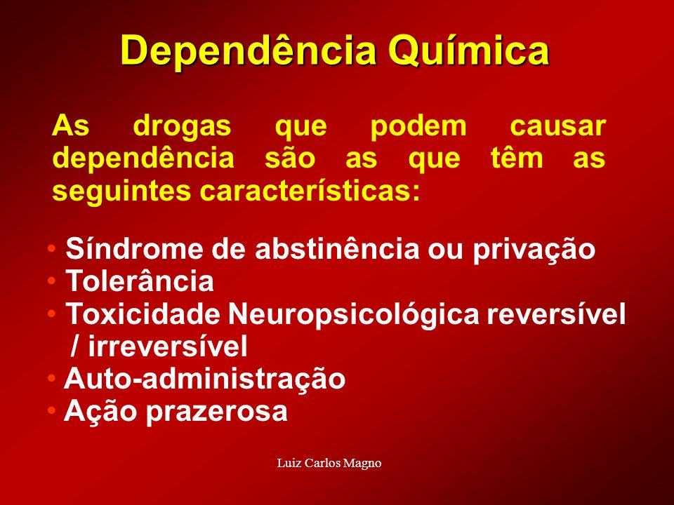 Dependência Química As drogas que podem causar dependência são as que têm as seguintes características: Síndrome de abstinência ou privação Tolerância