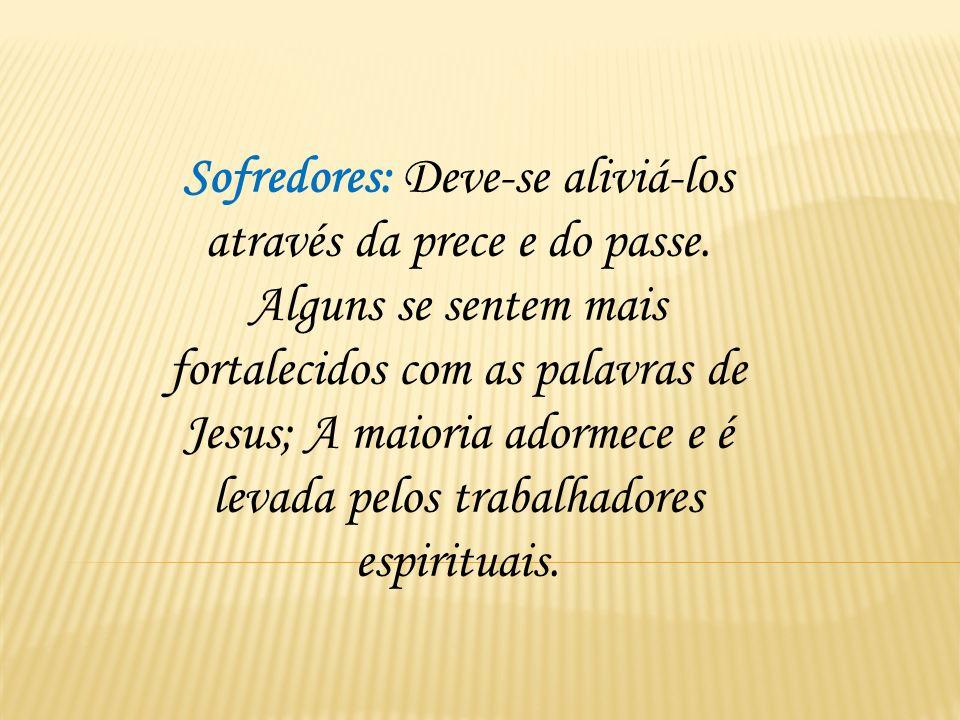 Espíritos dementados: Como se encontram na condição de ausentes de si mesmos, devemos socorrê-los com orações e passes.