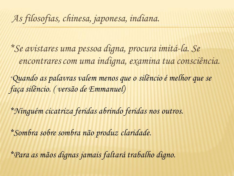 As filosofias, chinesa, japonesa, indiana.*Se avistares uma pessoa digna, procura imitá-la.