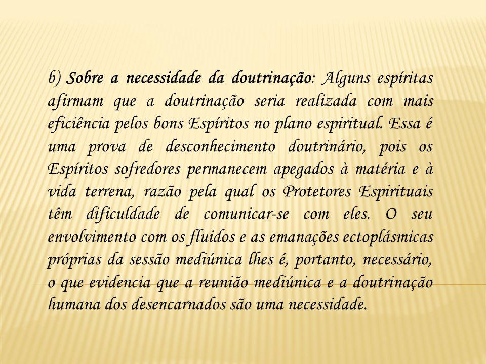 b) Sobre a necessidade da doutrinação: Alguns espíritas afirmam que a doutrinação seria realizada com mais eficiência pelos bons Espíritos no plano espiritual.