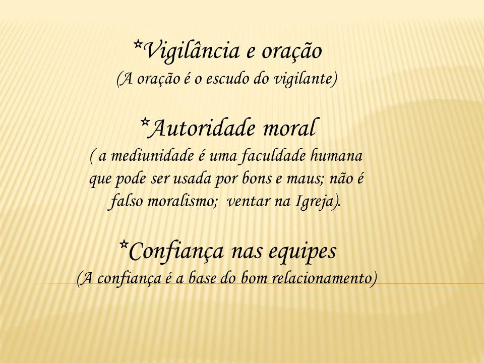 *Vigilância e oração (A oração é o escudo do vigilante) *Autoridade moral ( a mediunidade é uma faculdade humana que pode ser usada por bons e maus; não é falso moralismo; ventar na Igreja).