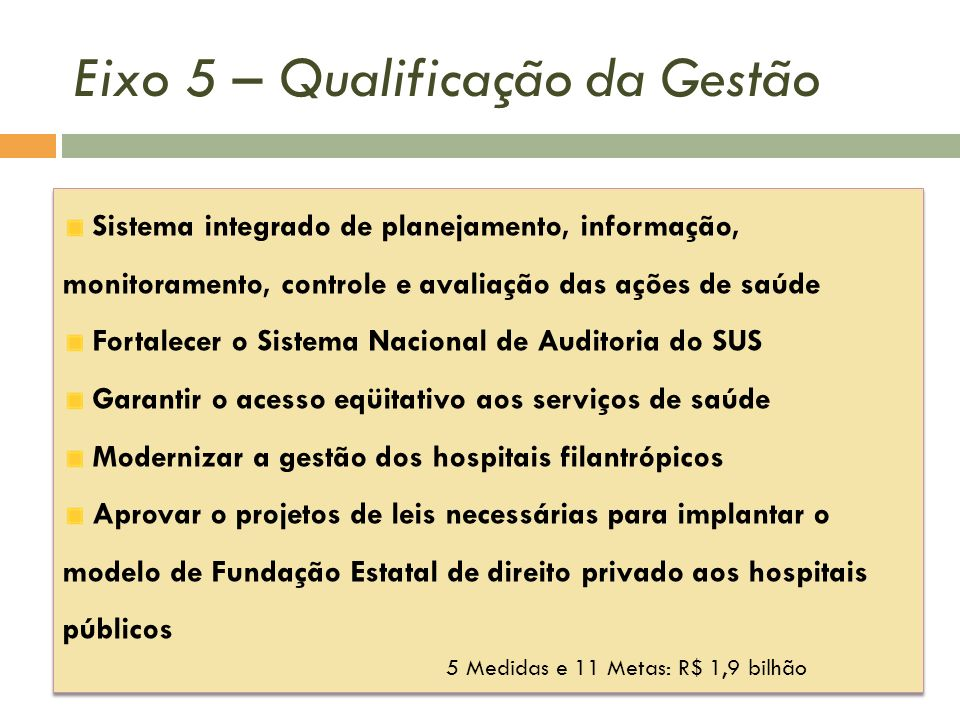 Eixo 5 – Qualificação da Gestão Sistema integrado de planejamento, informação, monitoramento, controle e avaliação das ações de saúde Fortalecer o Sis