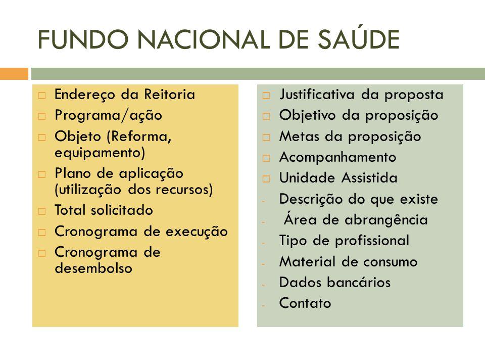 FUNDO NACIONAL DE SAÚDE Endereço da Reitoria Programa/ação Objeto (Reforma, equipamento) Plano de aplicação (utilização dos recursos) Total solicitado