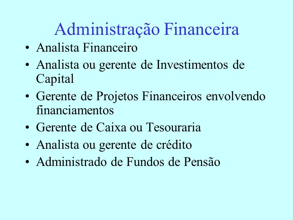 Serviços Financeiros Analistas de Crédito a bancos e outras instituições financeiras Consultores Financeiros a indivíduos Corretores de títulos e investimentos Corretores de investimentos em imóveis Corretores de seguros