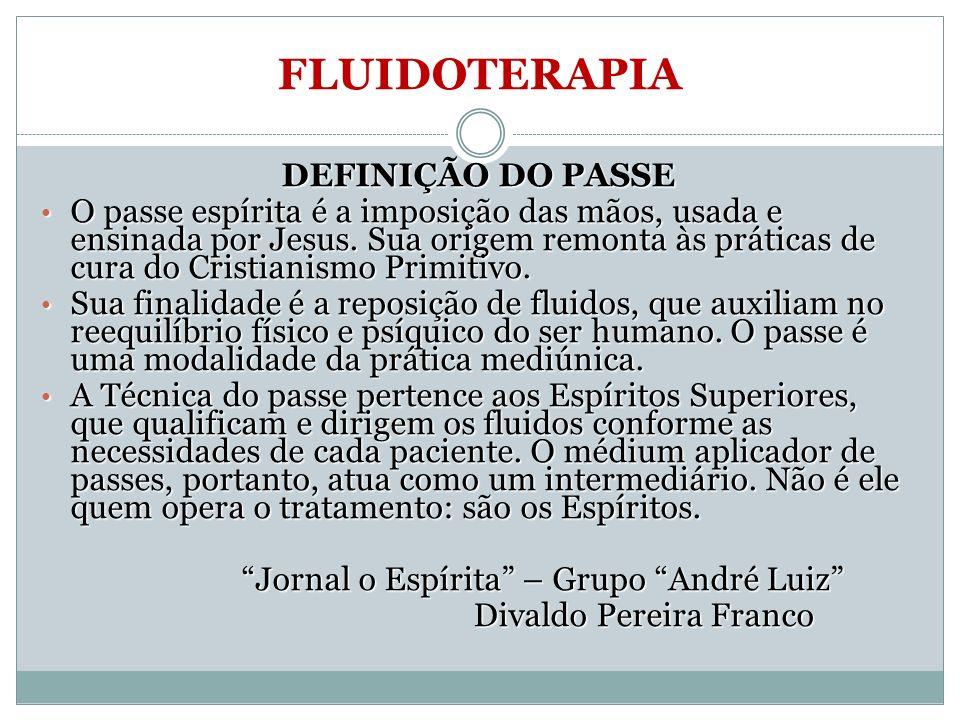 FLUIDOTERAPIA DEFINIÇÃO DO PASSE O passe espírita é a imposição das mãos, usada e ensinada por Jesus. Sua origem remonta às práticas de cura do Cristi