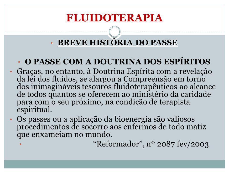 FLUIDOTERAPIA BREVE HISTÓRIA DO PASSE BREVE HISTÓRIA DO PASSE O PASSE COM A DOUTRINA DOS ESPÍRITOS Graças, no entanto, à Doutrina Espírita com a revel