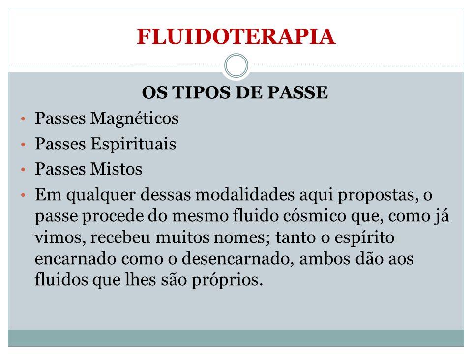 FLUIDOTERAPIA OS TIPOS DE PASSE Passes Magnéticos Passes Espirituais Passes Mistos Em qualquer dessas modalidades aqui propostas, o passe procede do m