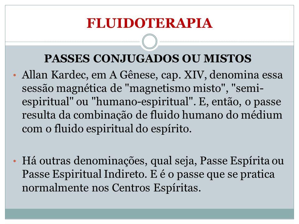 FLUIDOTERAPIA PASSES CONJUGADOS OU MISTOS Allan Kardec, em A Gênese, cap. XIV, denomina essa sessão magnética de