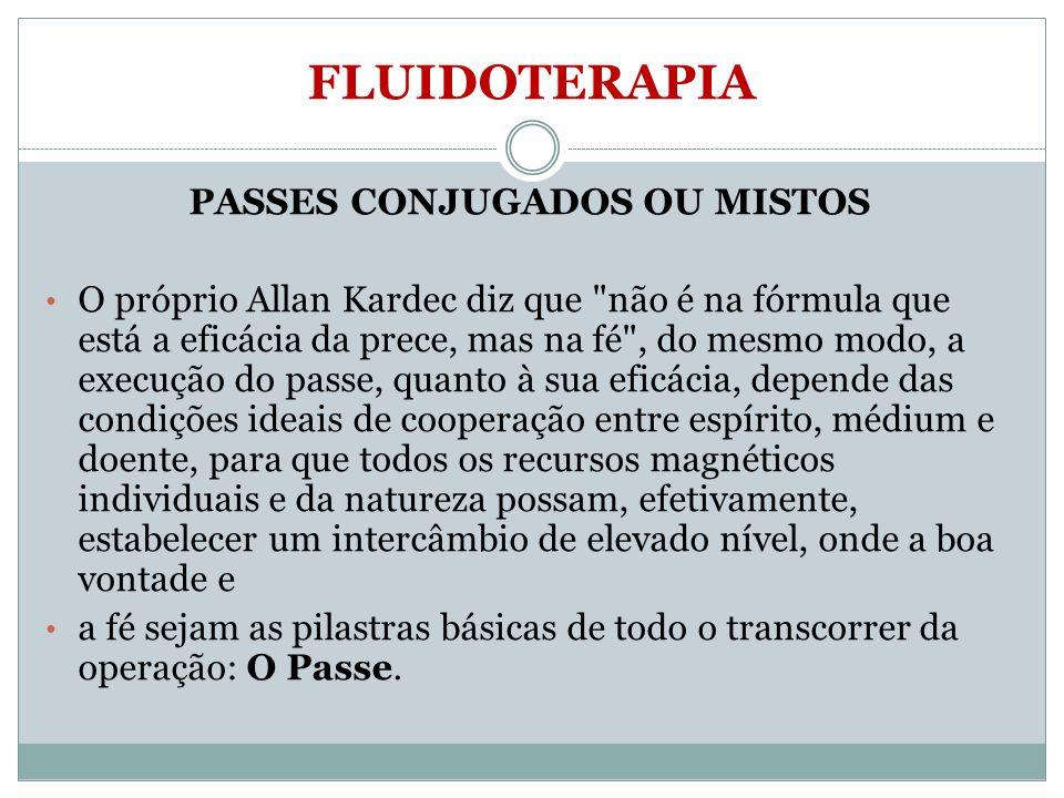 FLUIDOTERAPIA PASSES CONJUGADOS OU MISTOS O próprio Allan Kardec diz que