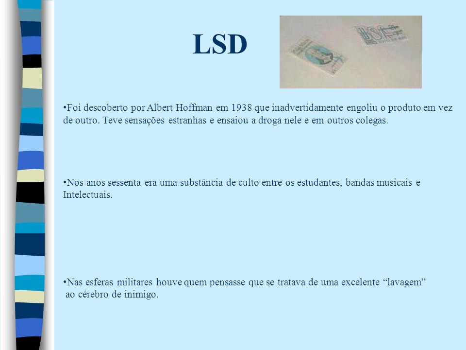 LSD Foi descoberto por Albert Hoffman em 1938 que inadvertidamente engoliu o produto em vez de outro.