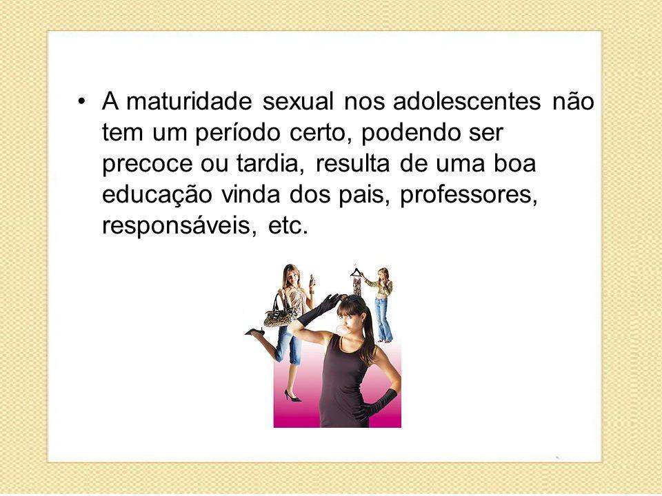 A maturidade sexual nos adolescentes não tem um período certo, podendo ser precoce ou tardia, resulta de uma boa educação vinda dos pais, professores,