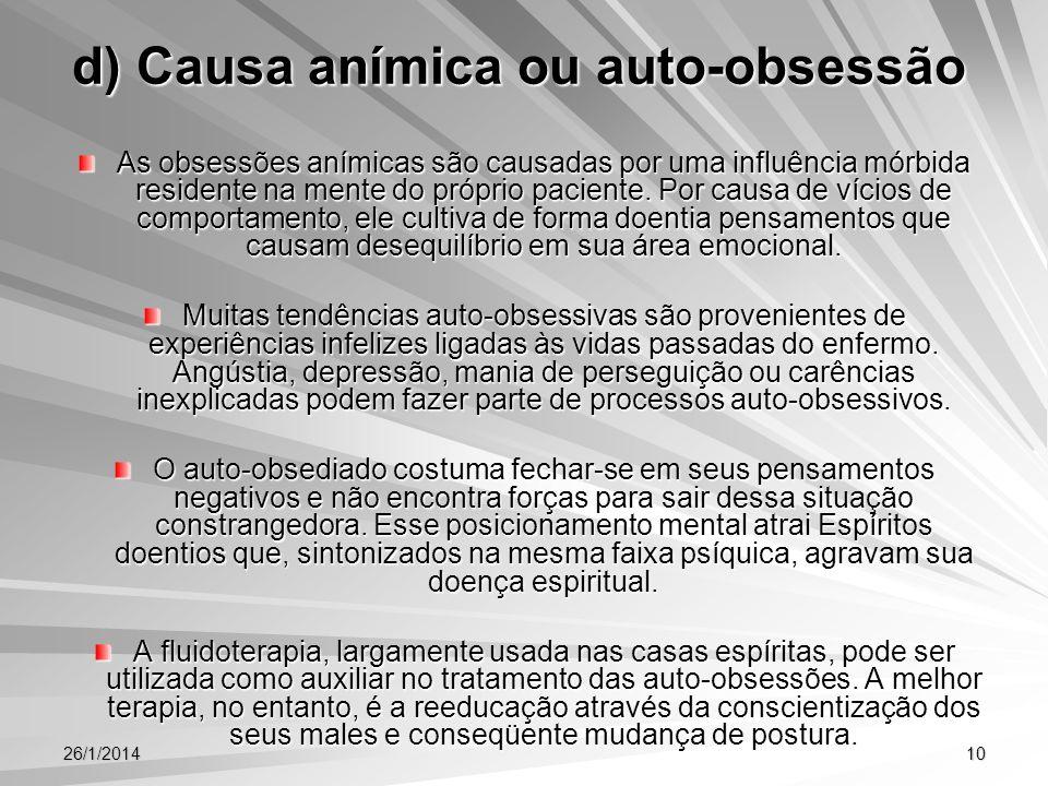 26/1/201410 d) Causa anímica ou auto-obsessão As obsessões anímicas são causadas por uma influência mórbida residente na mente do próprio paciente. Po