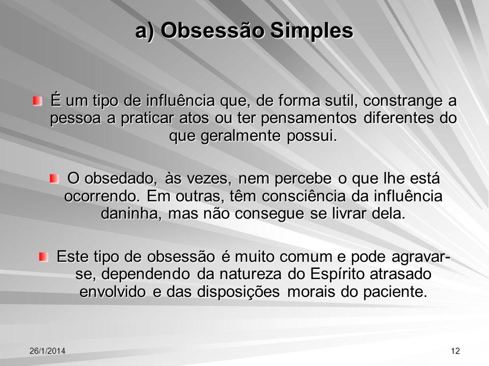26/1/201412 a) Obsessão Simples É um tipo de influência que, de forma sutil, constrange a pessoa a praticar atos ou ter pensamentos diferentes do que